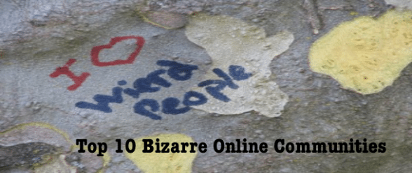 Top 10 Bizarre Online Communities